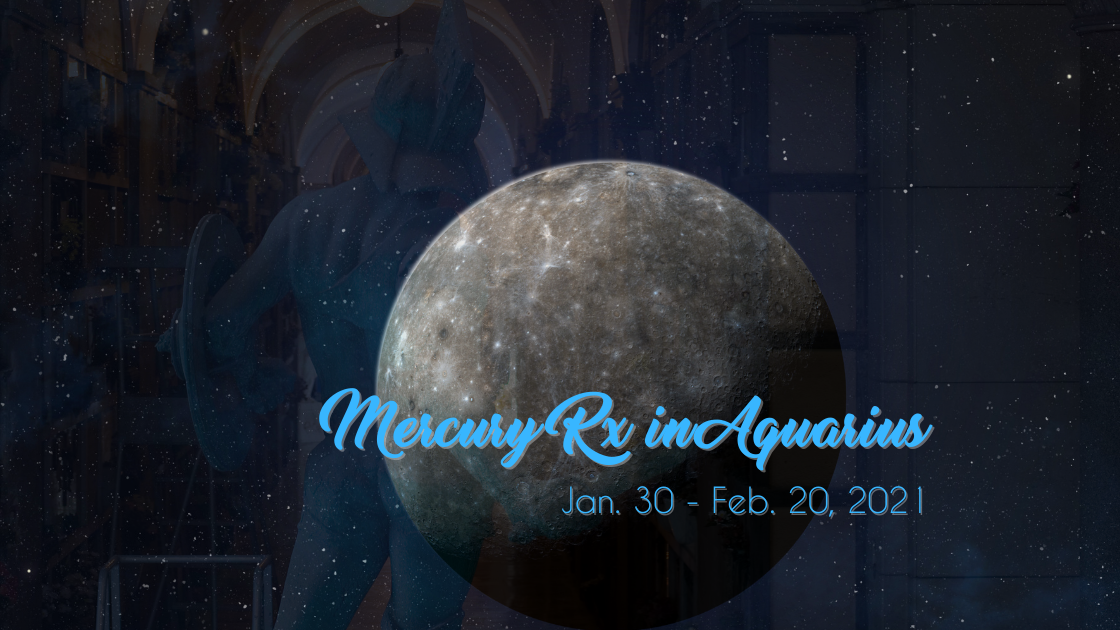 Mercury Retrograde in Aquarius – Jan. 30-Feb. 20, 2021
